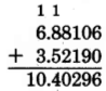 Vertical addition. 6.88106 plus 3.52190 equals 10.40296. A 1 needs to be carried over the tenths and ones digits to perform the addition.