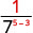 1 divided by 7 to the power of 5 minus 3.