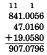 Vertical addition. 841.0056 plus 47.0160 plus 19.0580 equals 907.0796. A 1 needed to be carried in the hundredths, the tens, and the hundreds columns.