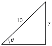 An illustration of a right triangle with angle theta. Opposite the angle theta is a side with length of 7. The hypotenuse has a lngeth of 10.