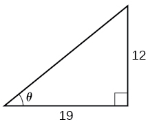 An illustration of a right triangle with angle theta. Adjacent the angle theta is a side of length 19. Opposite the angle theta is a side with length 12.