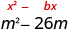 The image shows the expression m squared minus 26 m with x squared plus b x written above it. The coefficient of m is negative 26 so b is negative 26. Find half of b and square it. Half of negative 26 is negative 13 and negative 13 squared is 169. Add 169 to the binomial to complete the square and get the expression m squared minus 26 m plus 169 which is the quantity m minus 13 squared.