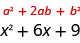 The image shows the expression a squared plus two a b plus b squared. Below it is the expression x squared plus six x plus nine.