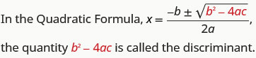 In the Quadratic Formula, x equals the quotient of negative b plus or minus the square root of b squared minus 4 times a times c and 2 a, the value under the radical, b squared minus 4 times a times c, is called the discriminant.